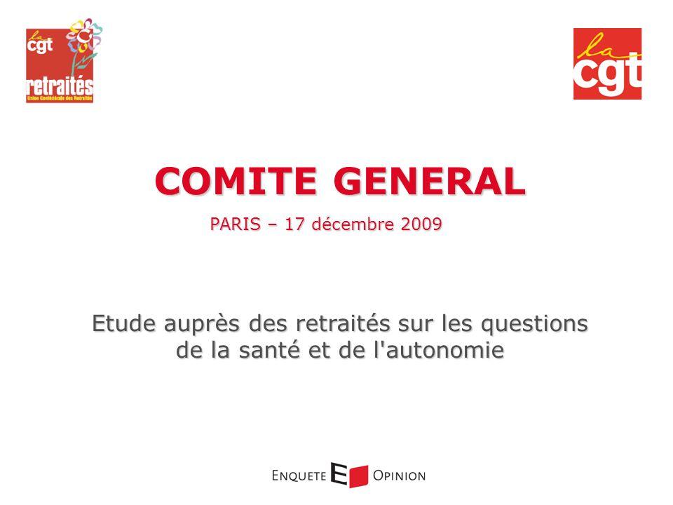 COMITE GENERAL PARIS – 17 décembre 2009 Etude auprès des retraités sur les questions de la santé et de l'autonomie