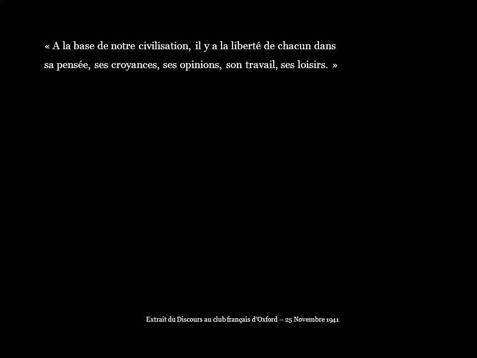 « A la base de notre civilisation, il y a la liberté de chacun dans sa pensée, ses croyances, ses opinions, son travail, ses loisirs. » Extrait du Dis