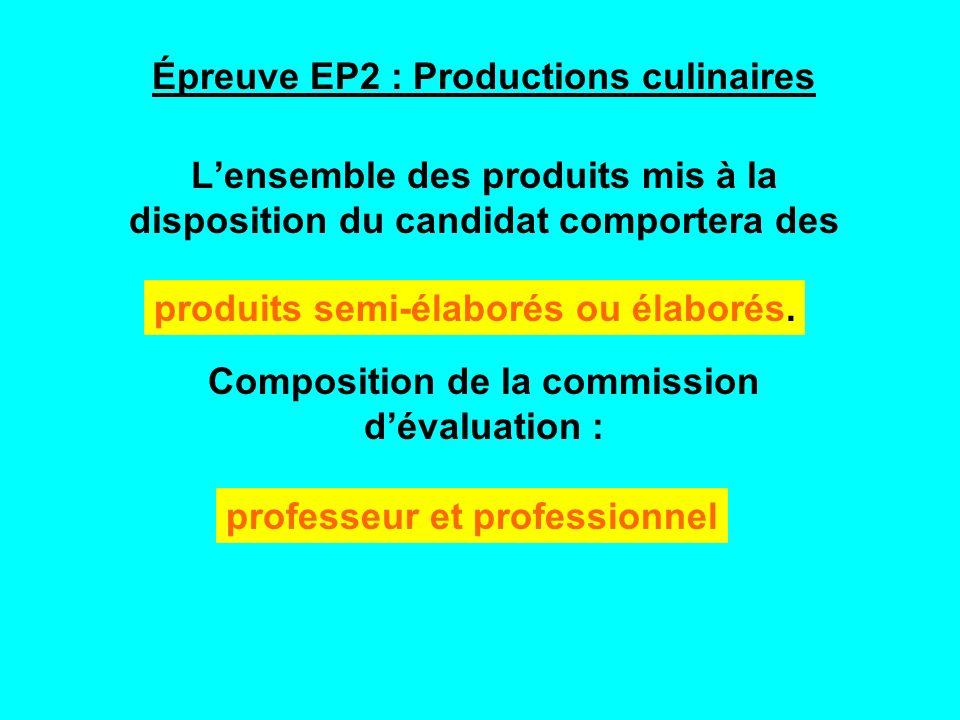 Épreuve EP2 : Productions culinaires Lensemble des produits mis à la disposition du candidat comportera des Composition de la commission dévaluation : produits semi-élaborés ou élaborés.