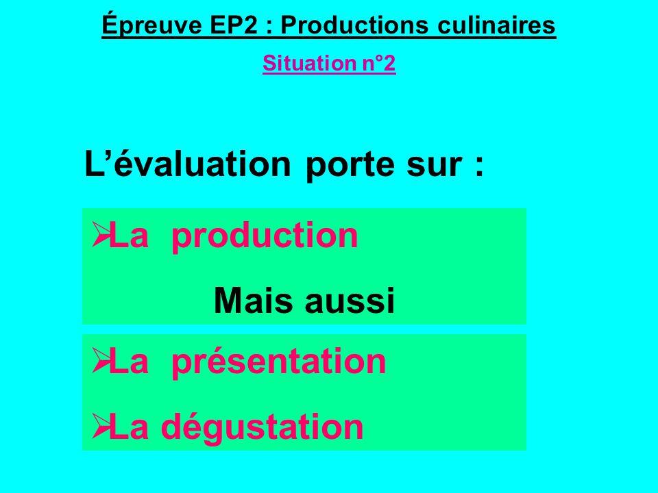 Épreuve EP2 : Productions culinaires Situation n°2 Lévaluation porte sur : La production Mais aussi La présentation La dégustation