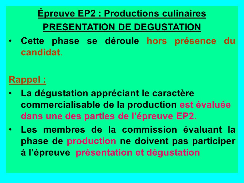 Épreuve EP2 : Productions culinaires PRESENTATION DE DEGUSTATION Cette phase se déroule hors présence du candidat. Rappel : La dégustation appréciant