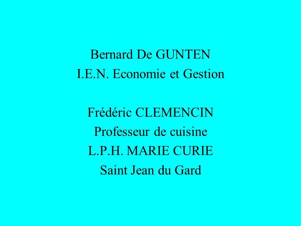 Bernard De GUNTEN I.E.N. Economie et Gestion Frédéric CLEMENCIN Professeur de cuisine L.P.H. MARIE CURIE Saint Jean du Gard