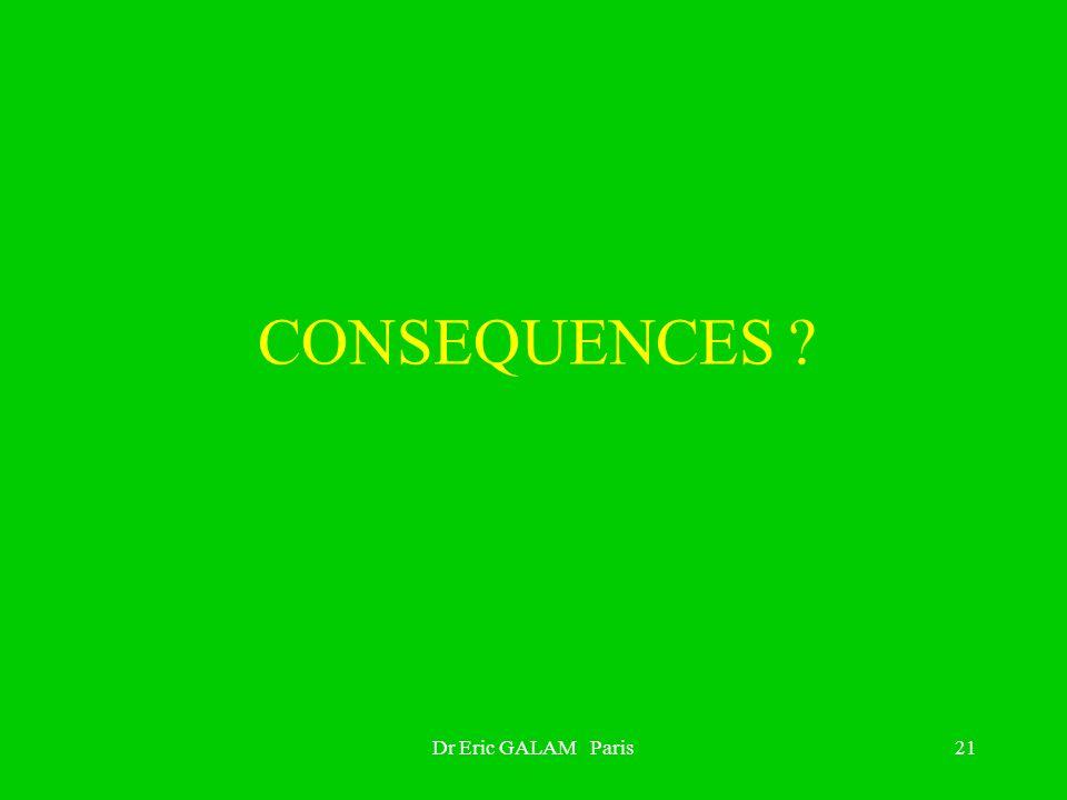 Dr Eric GALAM Paris21 CONSEQUENCES ?