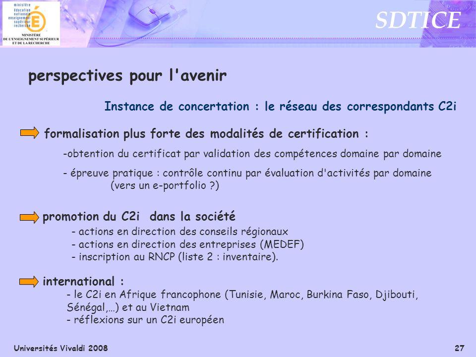Universités Vivaldi 2008 27 SDTICE Instance de concertation : le réseau des correspondants C2i perspectives pour l'avenir -obtention du certificat par