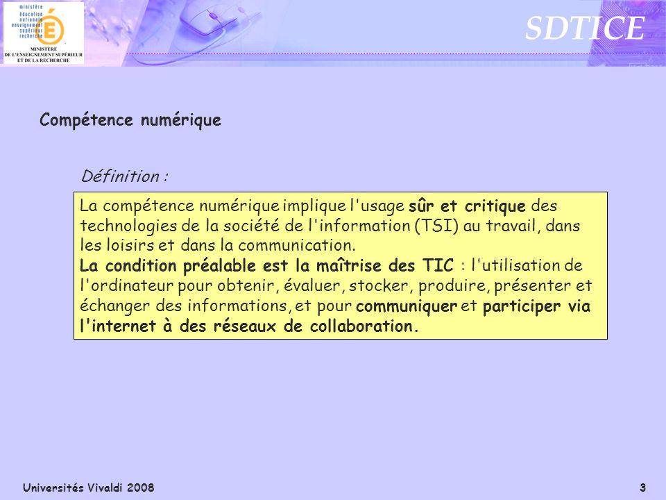 Universités Vivaldi 2008 3 SDTICE Compétence numérique La compétence numérique implique l'usage sûr et critique des technologies de la société de l'in