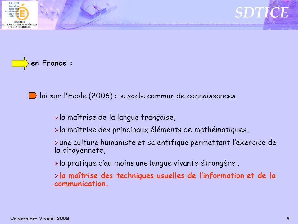 Universités Vivaldi 2008 4 SDTICE en France : loi sur l'Ecole (2006) : le socle commun de connaissances la maîtrise de la langue française, la maîtris