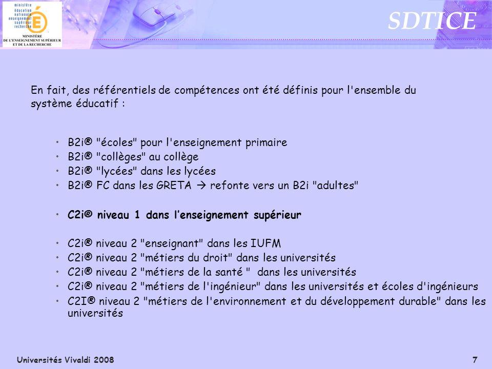 Universités Vivaldi 2008 8 SDTICE Le C2i est un certificat de compétences …… comme le permis de conduire Il garantit que le certifié possède les savoirs les savoir-faire les aptitudes comportementales figurant dans le référentiel C2i Pour obtenir le C2i, il faut posséder toutes les compétences du référentiel