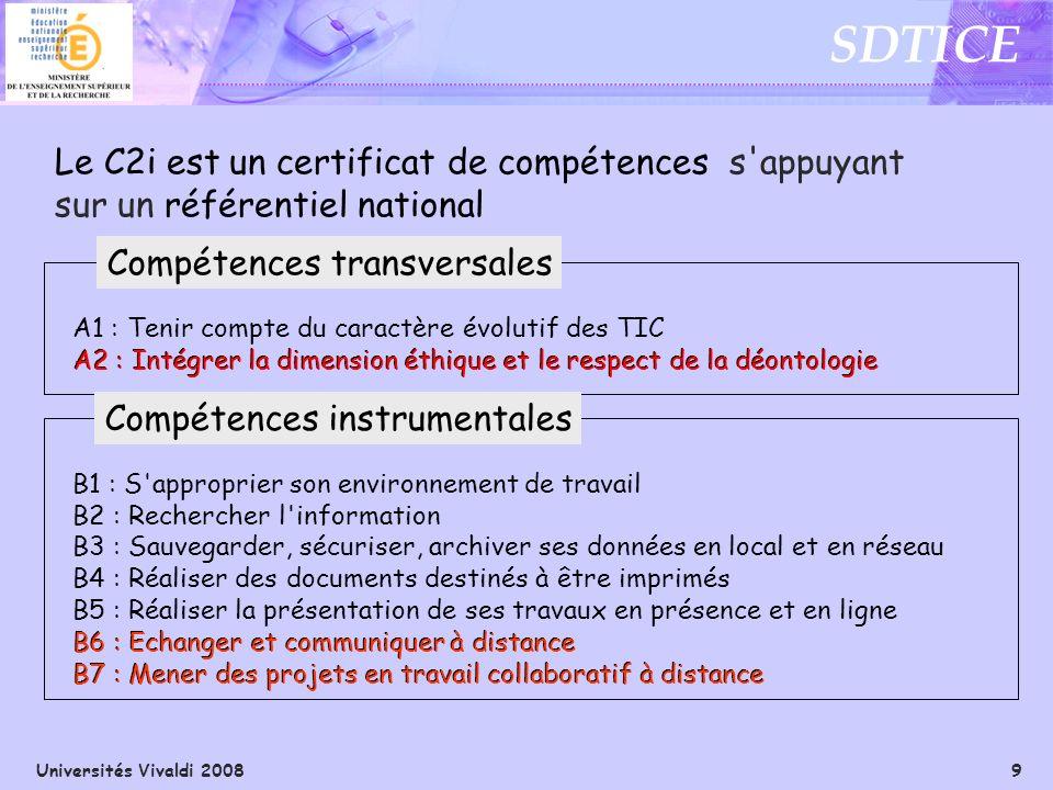 Universités Vivaldi 2008 9 SDTICE Le C2i est un certificat de compétences s'appuyant sur un référentiel national A1 : Tenir compte du caractère évolut