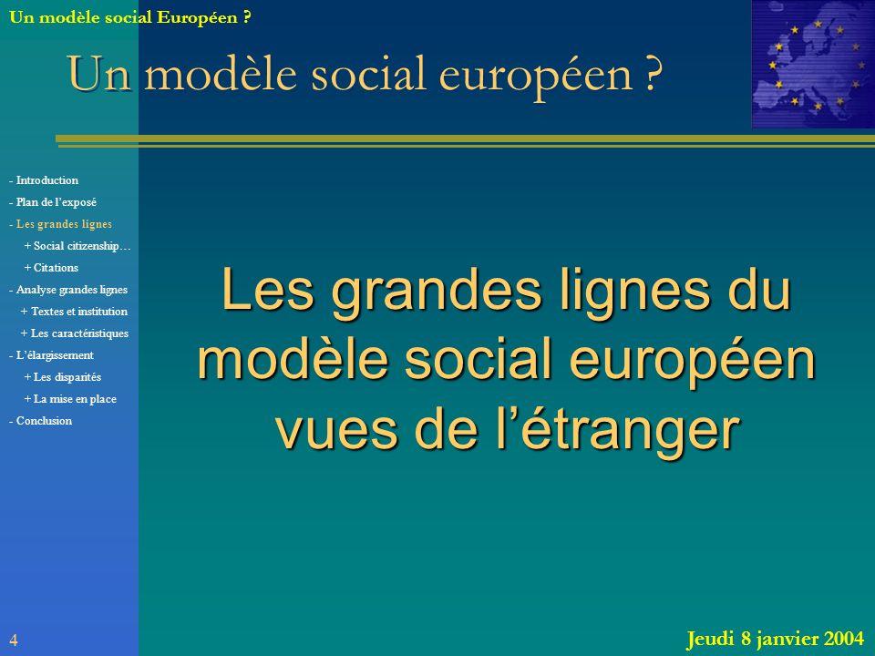 Un modèle social européen ? Les grandes lignes du modèle social européen vues de létranger 4 Jeudi 8 janvier 2004 Un modèle social Européen ? - Introd
