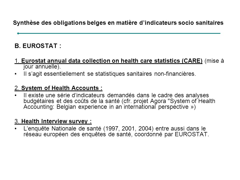 B. EUROSTAT : 1. Eurostat annual data collection on health care statistics (CARE) (mise à jour annuelle). Il sagit essentiellement se statistiques san