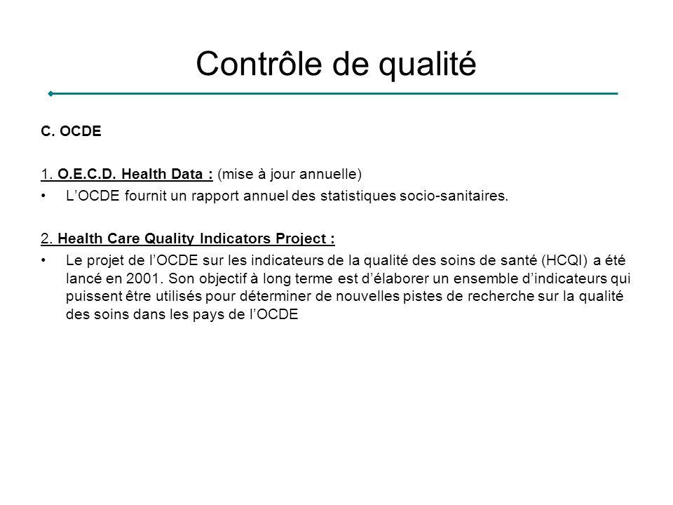 Contrôle de qualité C. OCDE 1. O.E.C.D. Health Data : (mise à jour annuelle) LOCDE fournit un rapport annuel des statistiques socio-sanitaires. 2. Hea