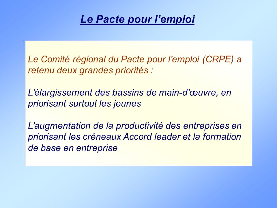 Le Pacte pour lemploi Le Comité régional du Pacte pour lemploi (CRPE) a retenu deux grandes priorités : Lélargissement des bassins de main-dœuvre, en
