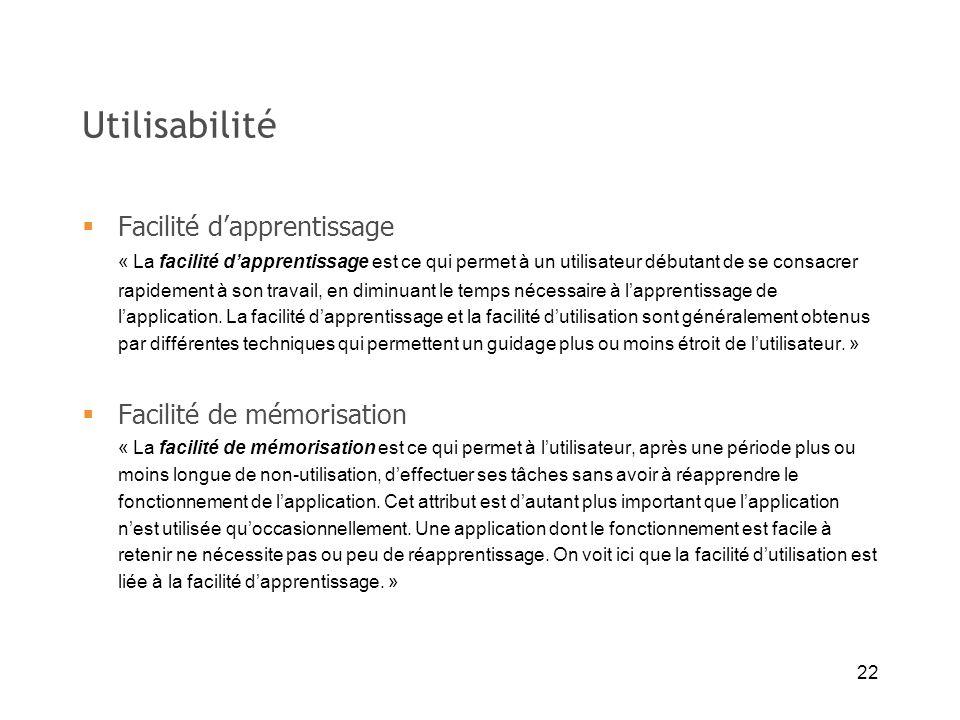 22 Utilisabilité Facilité dapprentissage « La facilité dapprentissage est ce qui permet à un utilisateur débutant de se consacrer rapidement à son tra