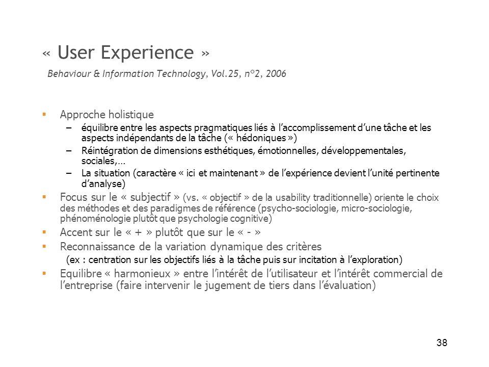 38 « User Experience » Behaviour & Information Technology, Vol.25, n°2, 2006 Approche holistique –équilibre entre les aspects pragmatiques liés à lacc