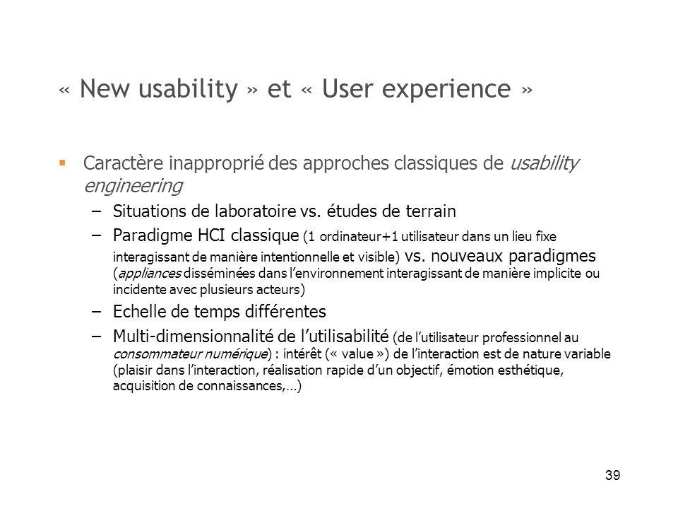 39 « New usability » et « User experience » Caractère inapproprié des approches classiques de usability engineering –Situations de laboratoire vs. étu