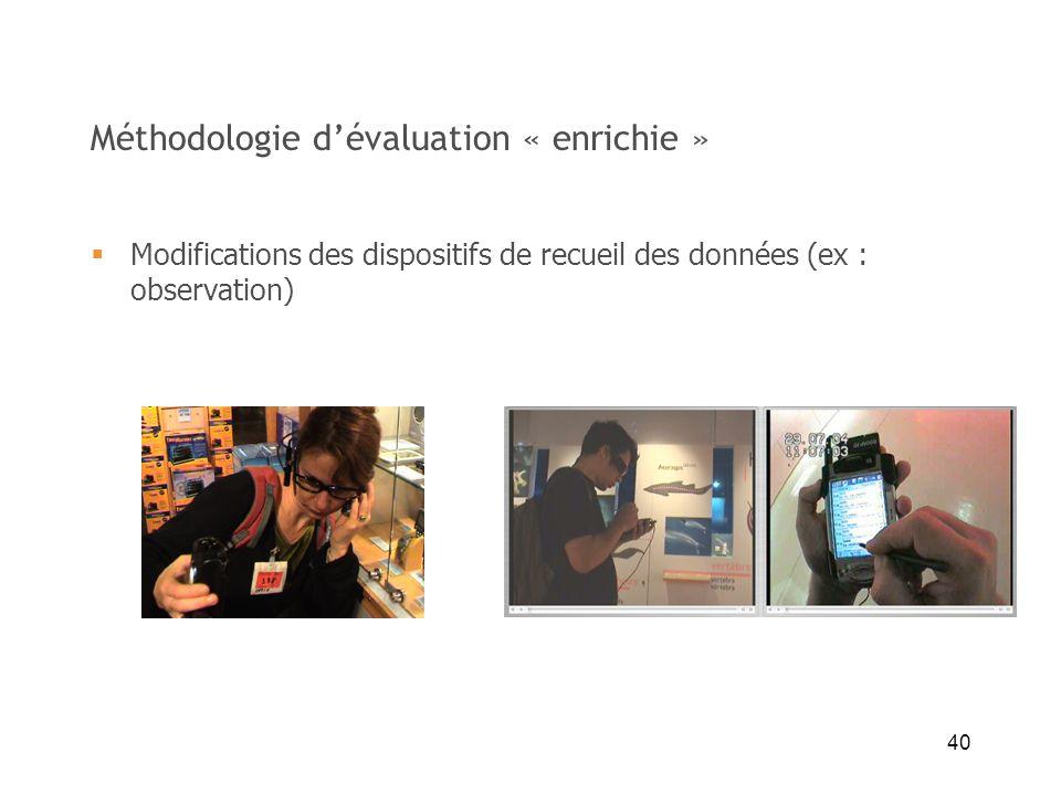 40 Méthodologie dévaluation « enrichie » Modifications des dispositifs de recueil des données (ex : observation)