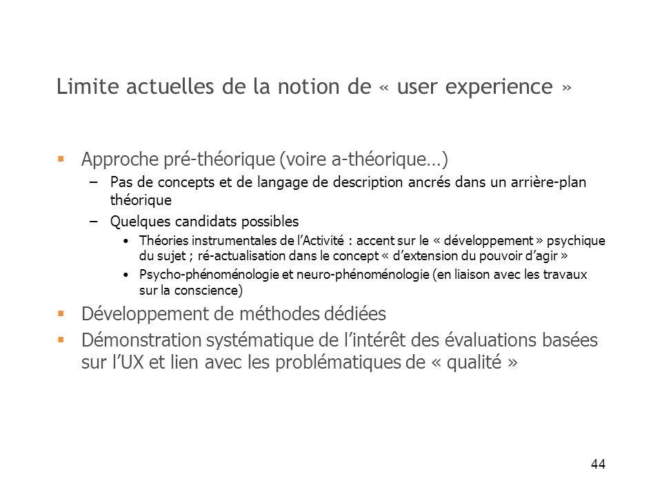 44 Limite actuelles de la notion de « user experience » Approche pré-théorique (voire a-théorique…) –Pas de concepts et de langage de description ancr