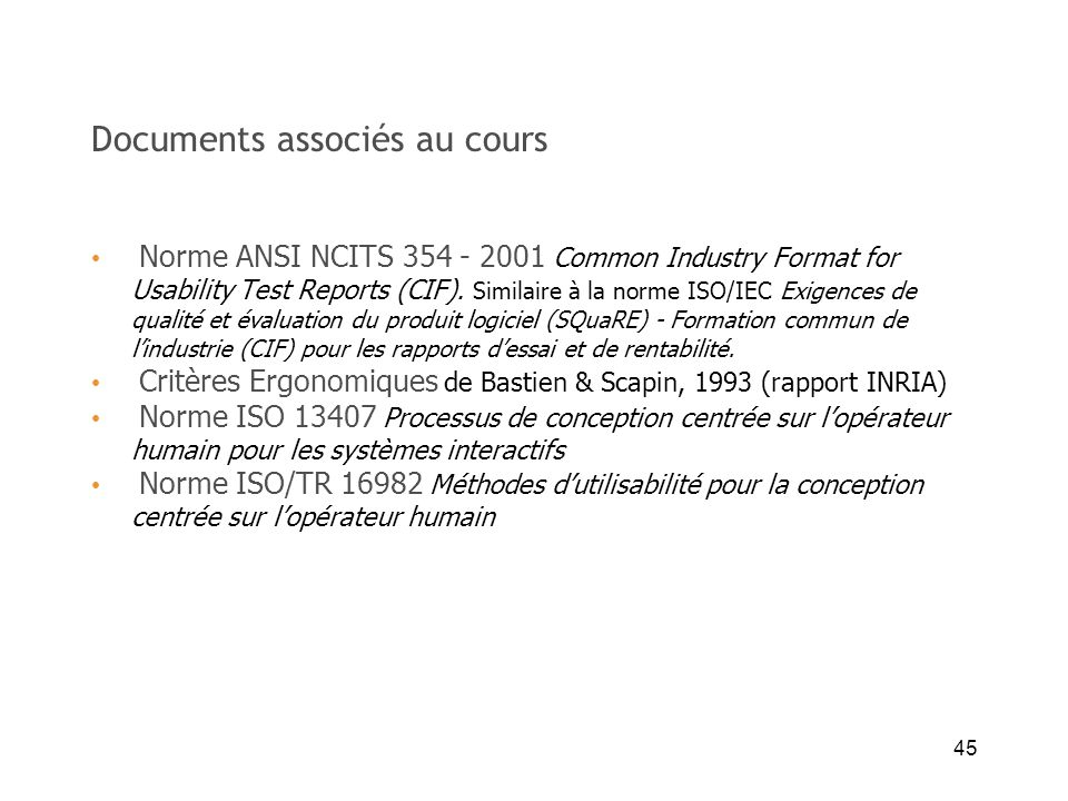 45 Documents associés au cours Norme ANSI NCITS 354 - 2001 Common Industry Format for Usability Test Reports (CIF).