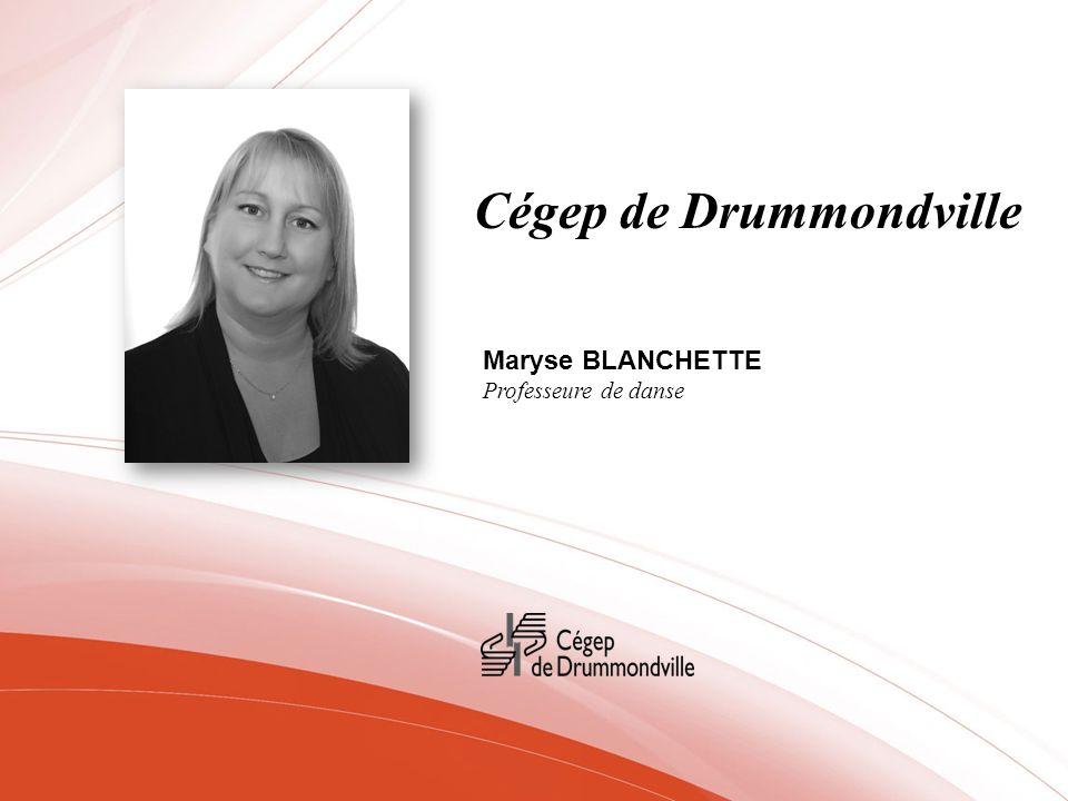 Cégep de Drummondville Maryse BLANCHETTE Professeure de danse
