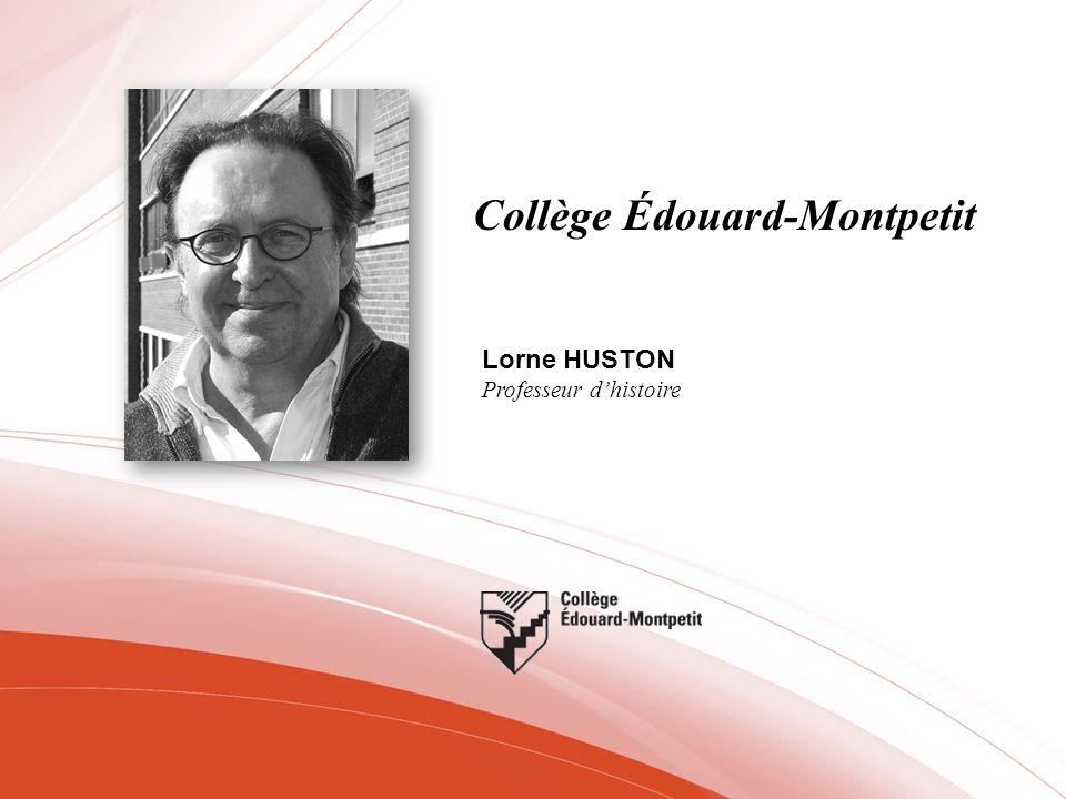 Collège Édouard-Montpetit Lorne HUSTON Professeur dhistoire