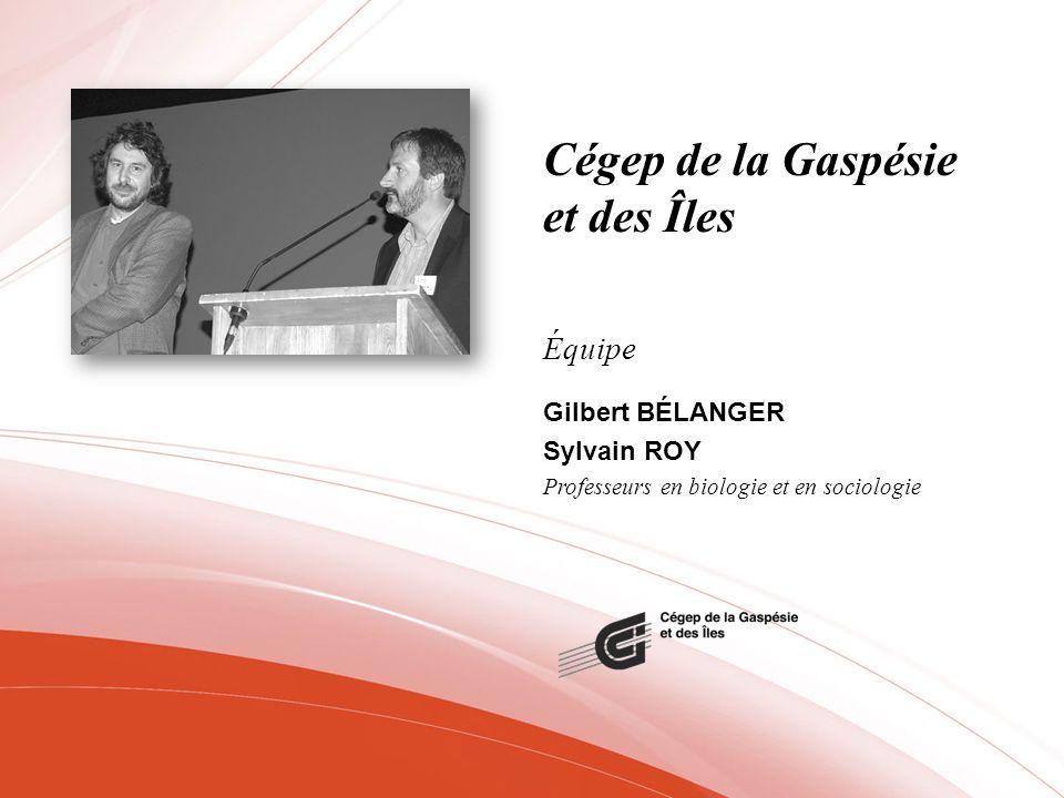 Cégep de la Gaspésie et des Îles Équipe Gilbert BÉLANGER Sylvain ROY Professeurs en biologie et en sociologie