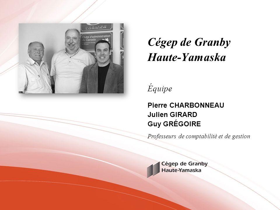 Cégep de Granby Haute-Yamaska Pierre CHARBONNEAU Julien GIRARD Guy GRÉGOIRE Équipe Professeurs de comptabilité et de gestion