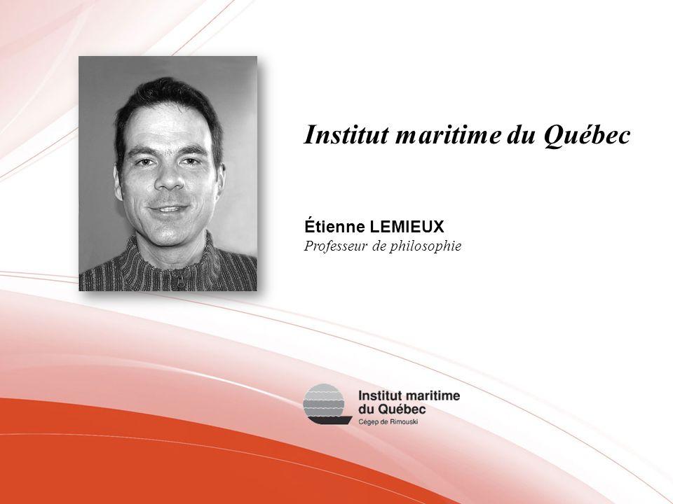 Institut maritime du Québec Étienne LEMIEUX Professeur de philosophie