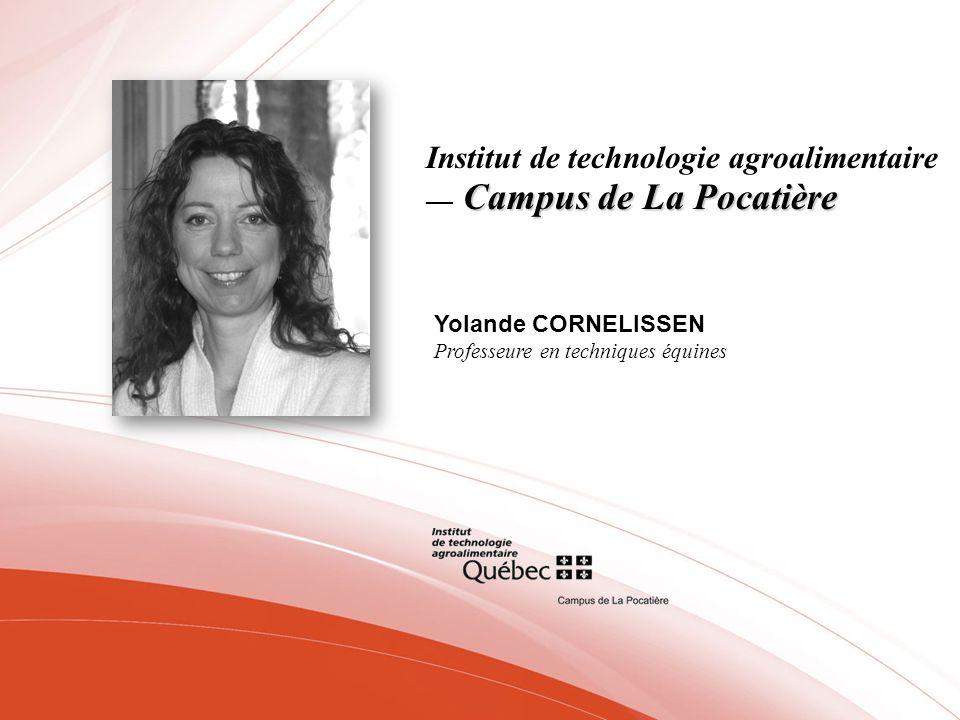Campus de La Pocatière Institut de technologie agroalimentaire Campus de La Pocatière Yolande CORNELISSEN Professeure en techniques équines