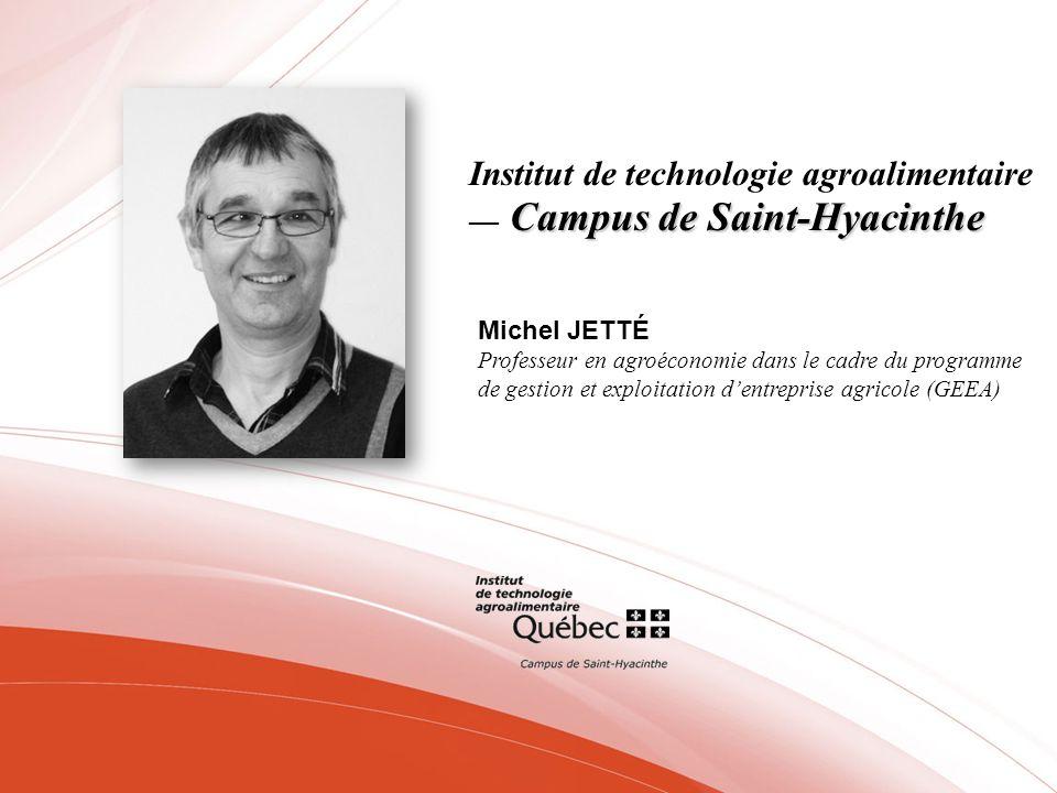 Campus de Saint-Hyacinthe Institut de technologie agroalimentaire Campus de Saint-Hyacinthe Michel JETTÉ Professeur en agroéconomie dans le cadre du p