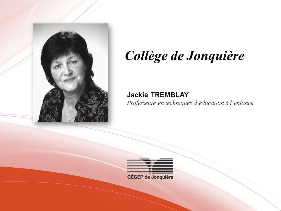 Collège de Jonquière Jackie TREMBLAY Professeure en techniques déducation à lenfance