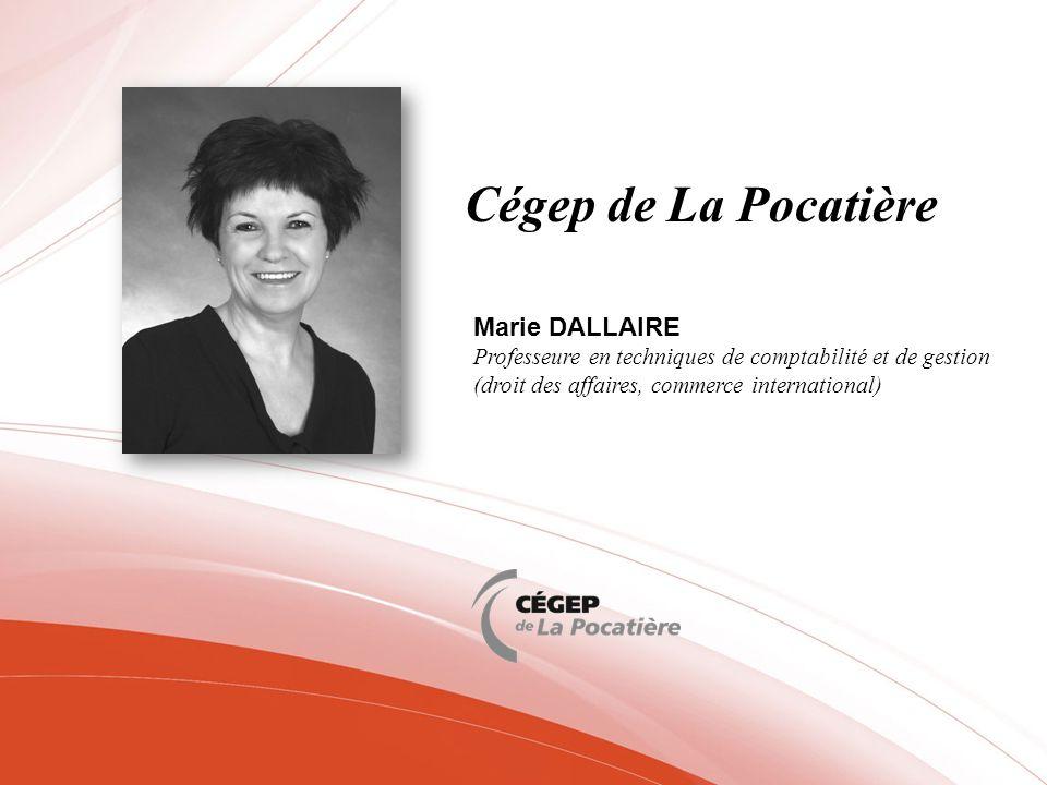 Cégep de La Pocatière Marie DALLAIRE Professeure en techniques de comptabilité et de gestion (droit des affaires, commerce international)