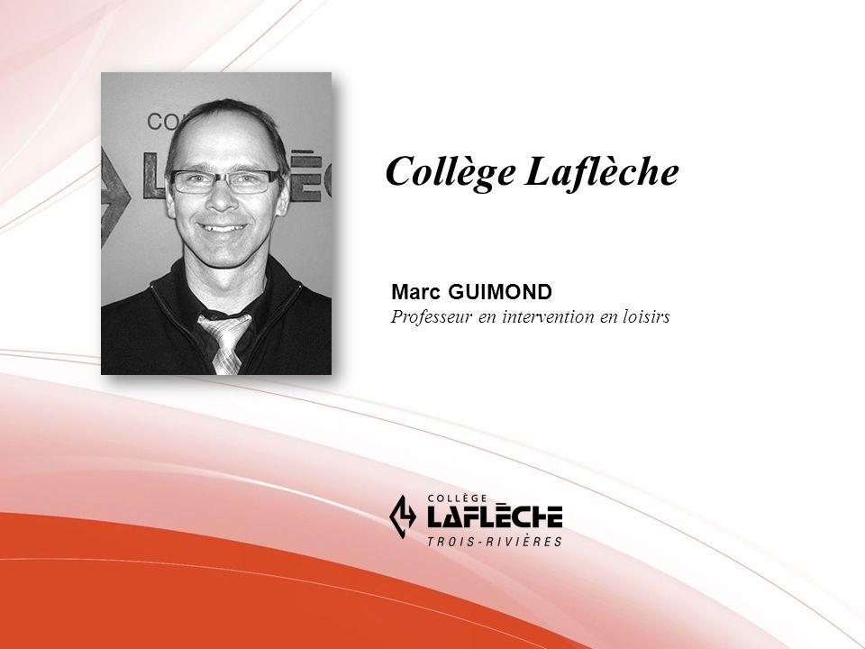 Collège Laflèche Marc GUIMOND Professeur en intervention en loisirs