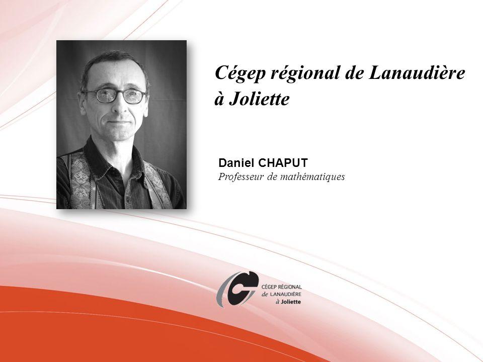 Cégep régional de Lanaudière à Joliette Daniel CHAPUT Professeur de mathématiques