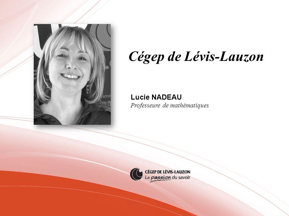 Cégep de Lévis-Lauzon Lucie NADEAU Professeure de mathématiques
