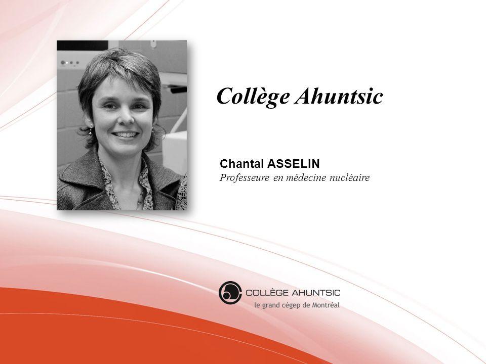 Collège Ahuntsic Chantal ASSELIN Professeure en médecine nucléaire