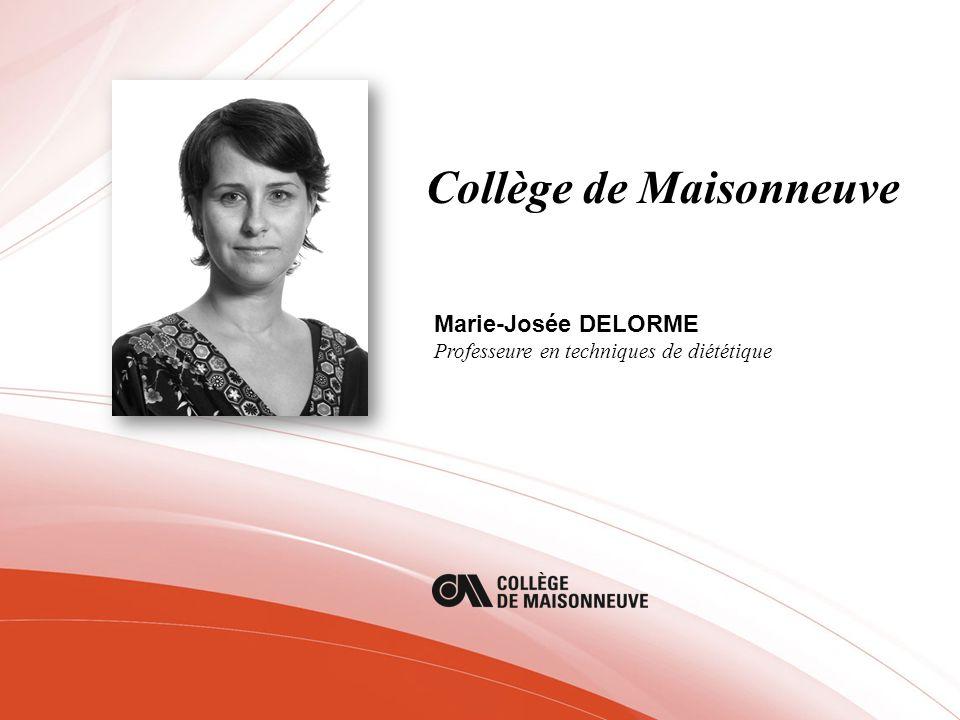 Collège de Maisonneuve Marie-Josée DELORME Professeure en techniques de diététique