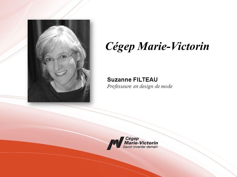 Cégep Marie-Victorin Suzanne FILTEAU Professeure en design de mode