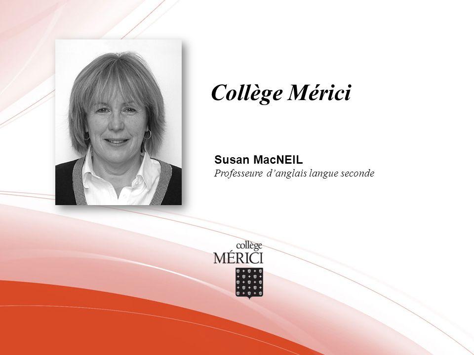 Collège Mérici Susan MacNEIL Professeure danglais langue seconde