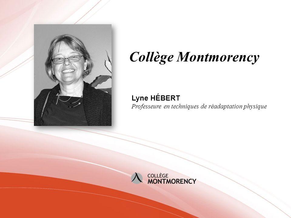 Collège Montmorency Lyne HÉBERT Professeure en techniques de réadaptation physique
