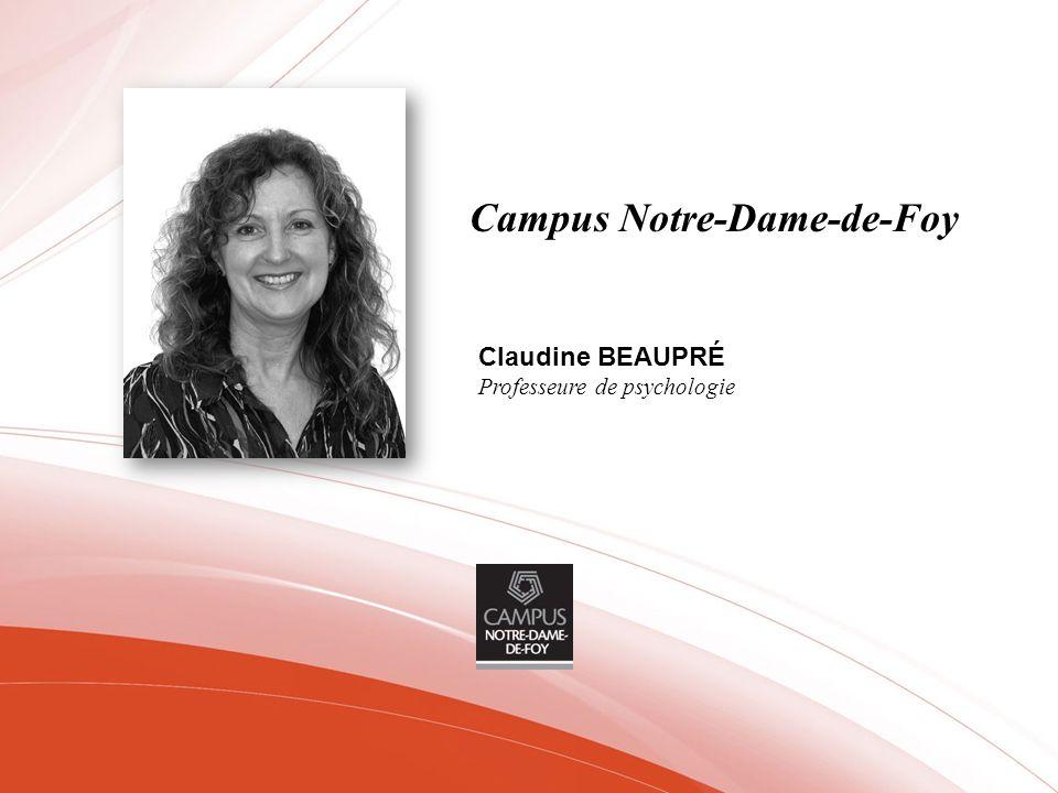 Campus Notre-Dame-de-Foy Claudine BEAUPRÉ Professeure de psychologie