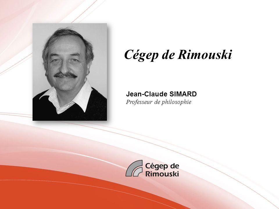 Cégep de Rimouski Jean-Claude SIMARD Professeur de philosophie