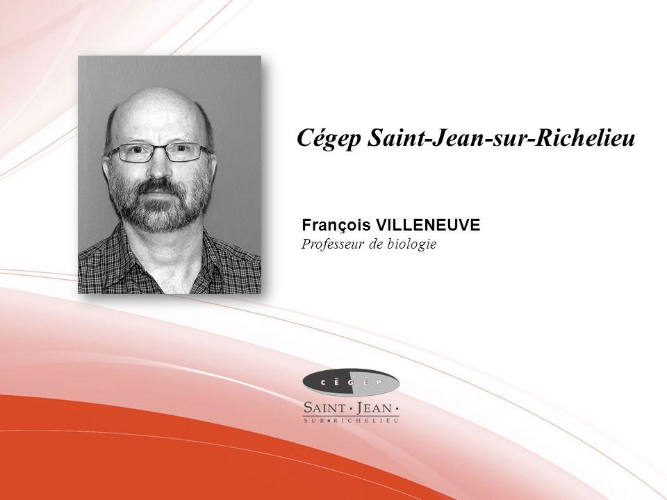 Cégep Saint-Jean-sur-Richelieu François VILLENEUVE Professeur de biologie