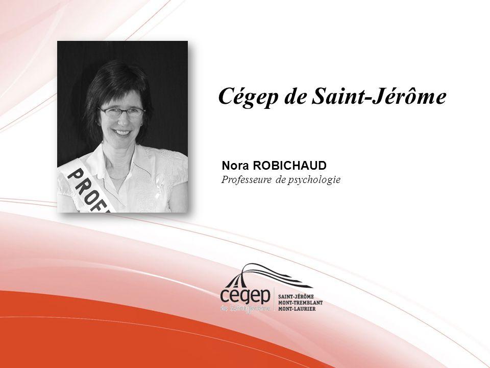 Cégep de Saint-Jérôme Nora ROBICHAUD Professeure de psychologie