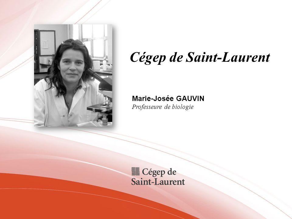 Cégep de Saint-Laurent Marie-Josée GAUVIN Professeure de biologie