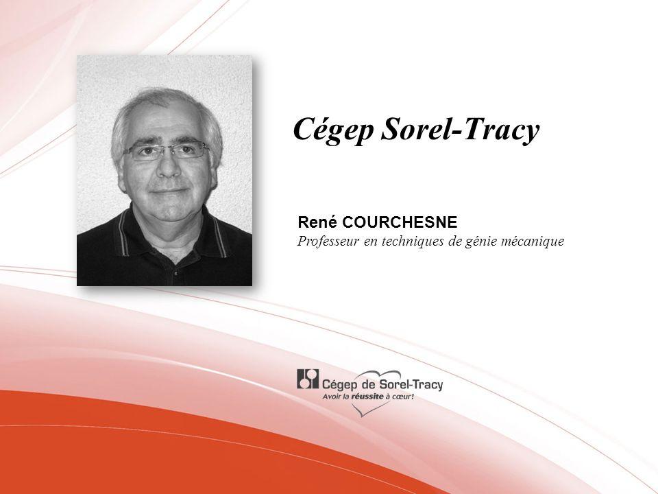 Cégep Sorel-Tracy René COURCHESNE Professeur en techniques de génie mécanique
