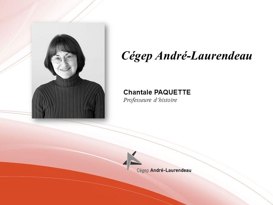 Cégep André-Laurendeau Chantale PAQUETTE Professeure dhistoire
