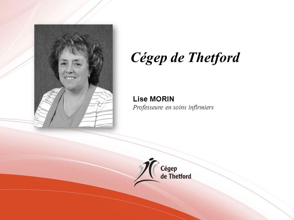 Cégep de Thetford Lise MORIN Professeure en soins infirmiers