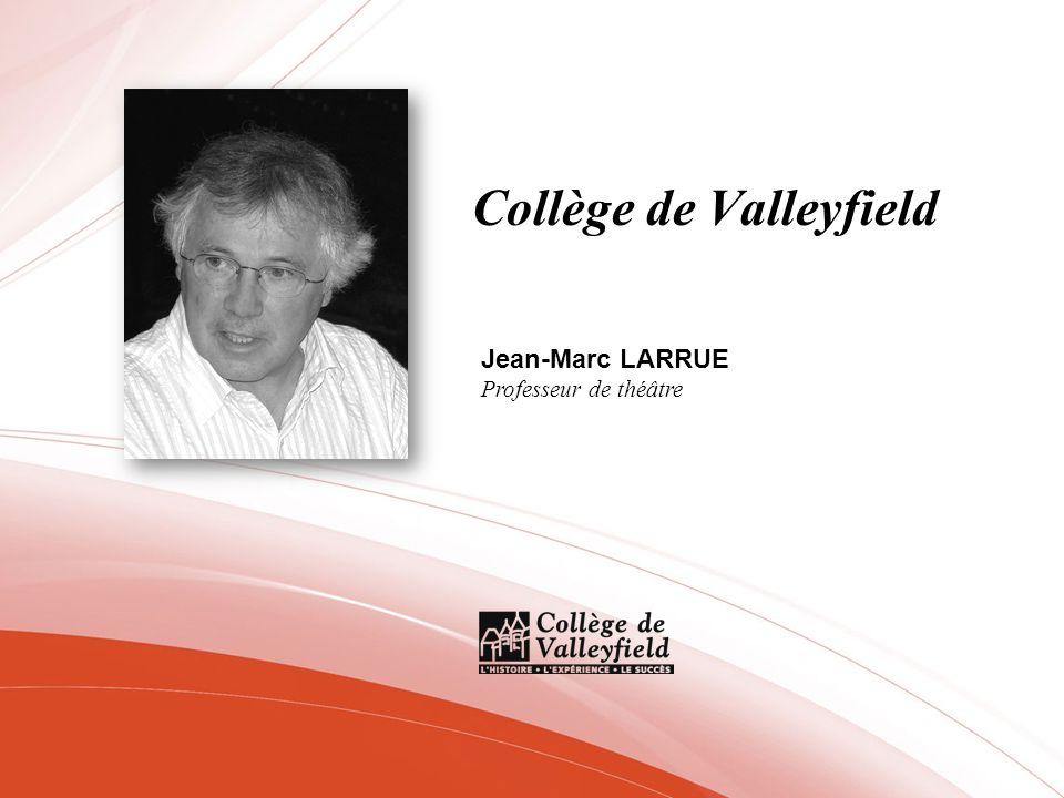 Collège de Valleyfield Jean-Marc LARRUE Professeur de théâtre