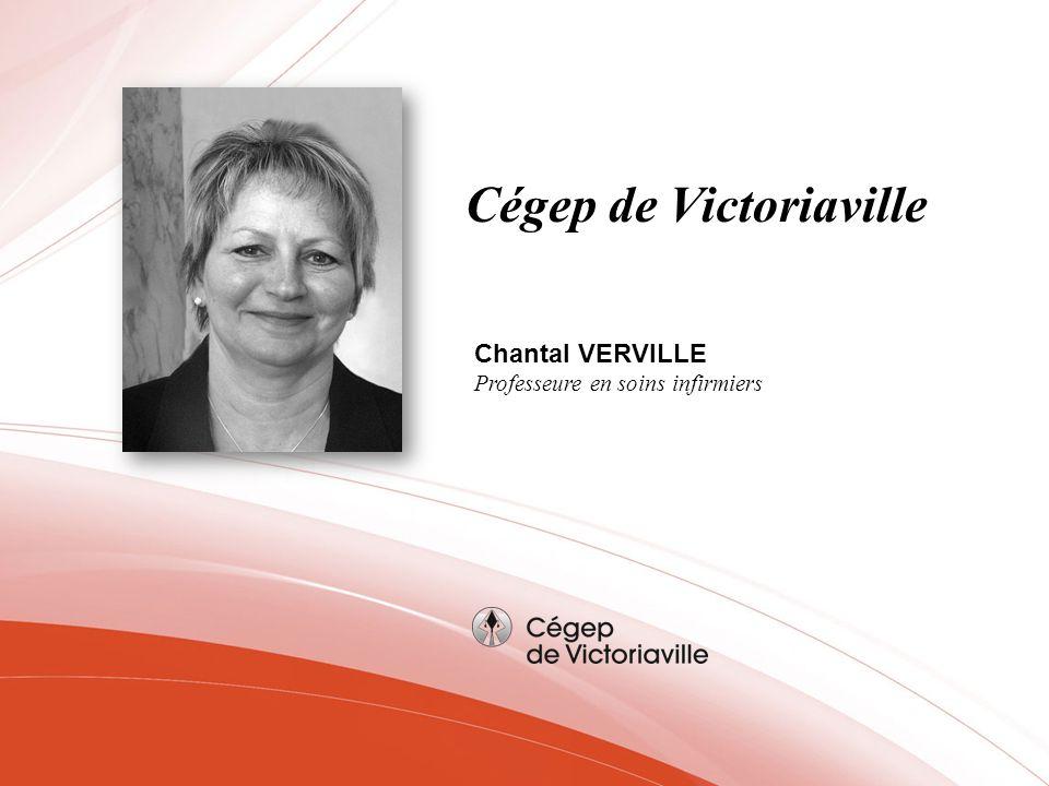 Cégep de Victoriaville Chantal VERVILLE Professeure en soins infirmiers