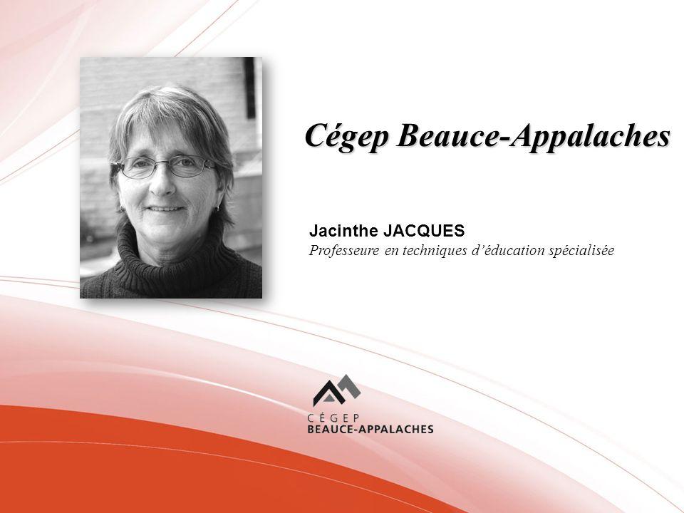 Cégep Beauce-Appalaches Jacinthe JACQUES Professeure en techniques déducation spécialisée